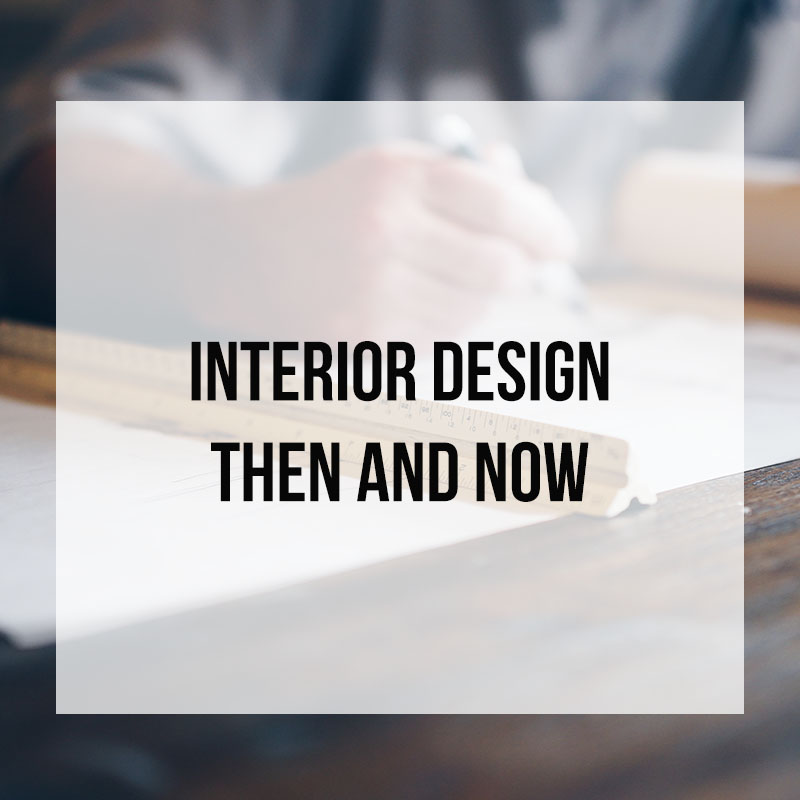 Interior Design then and Now