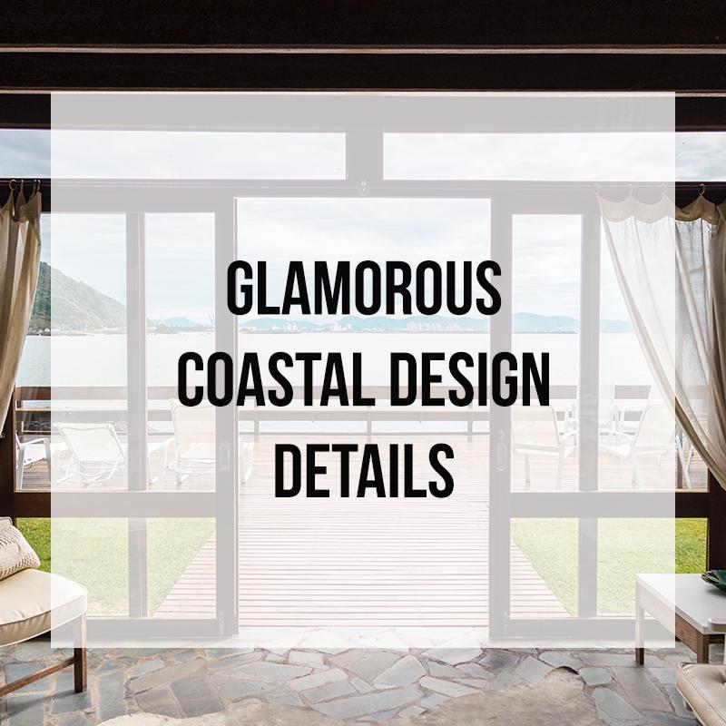 Glamorous Coastal Design Details