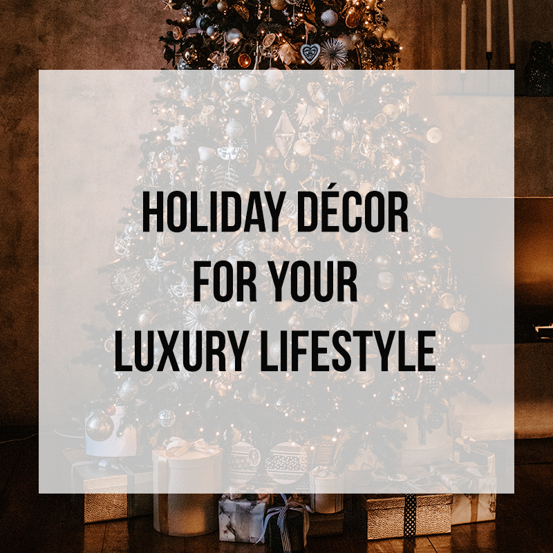 Holiday Decor For Your Luxury Lifestyle